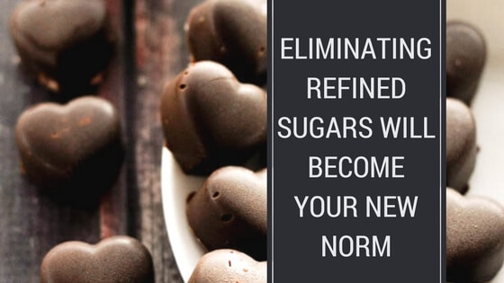 Eliminating refined sugars will become your new norm